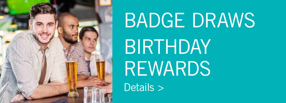 BADGE DRAWS + BIRTHDAY REWARDS