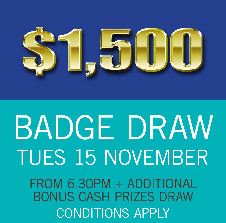 $1,500 BADGE DRAW Tues 15 November