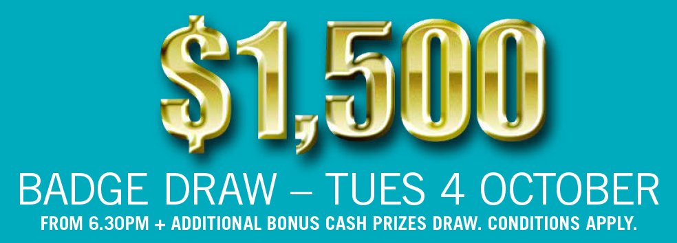 $1,500 BADGE DRAW Tues 4 Oct