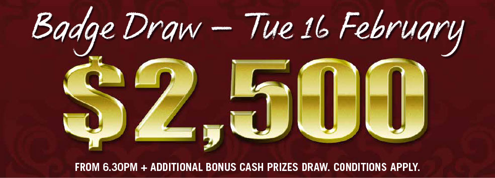 $2500 Badge Draw - TUE 16 FEB