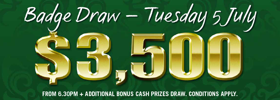 $3500 Badge Draw - TUE 5 JULY