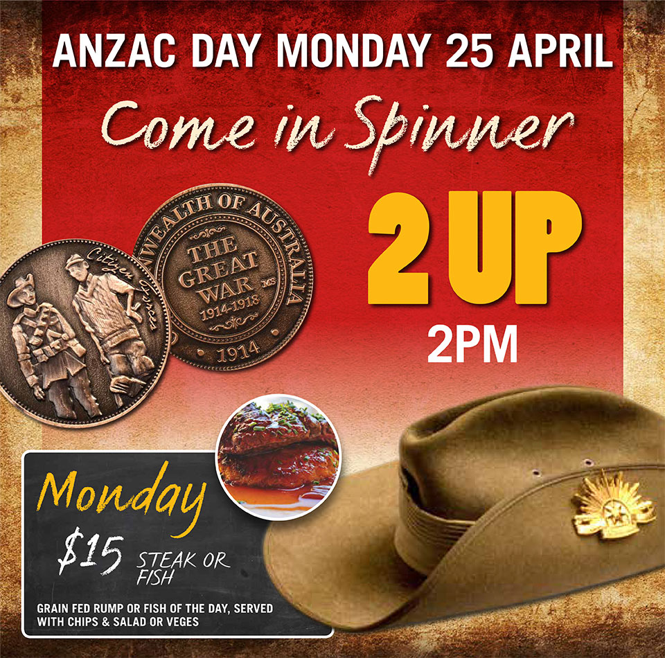 Anzac Day MON 25 APRIL - 2 UP