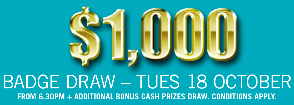 $1,000 BADGE DRAW Tues 18 Oct