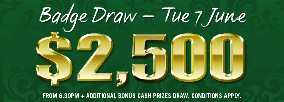 $2500 Badge Draw - TUE 7 JUNE