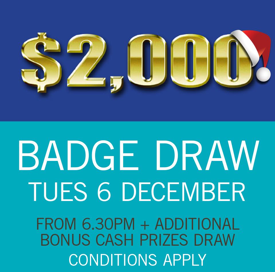 $2,000 BADGE DRAW TUE 6 DEC