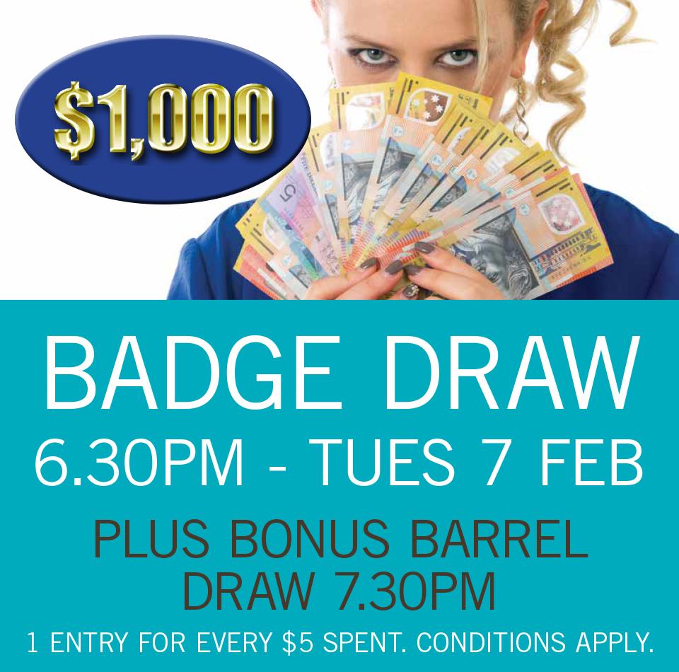 $1000 BADGE DRAW TUE 2 FEB 2017 + BONUS DRAWS