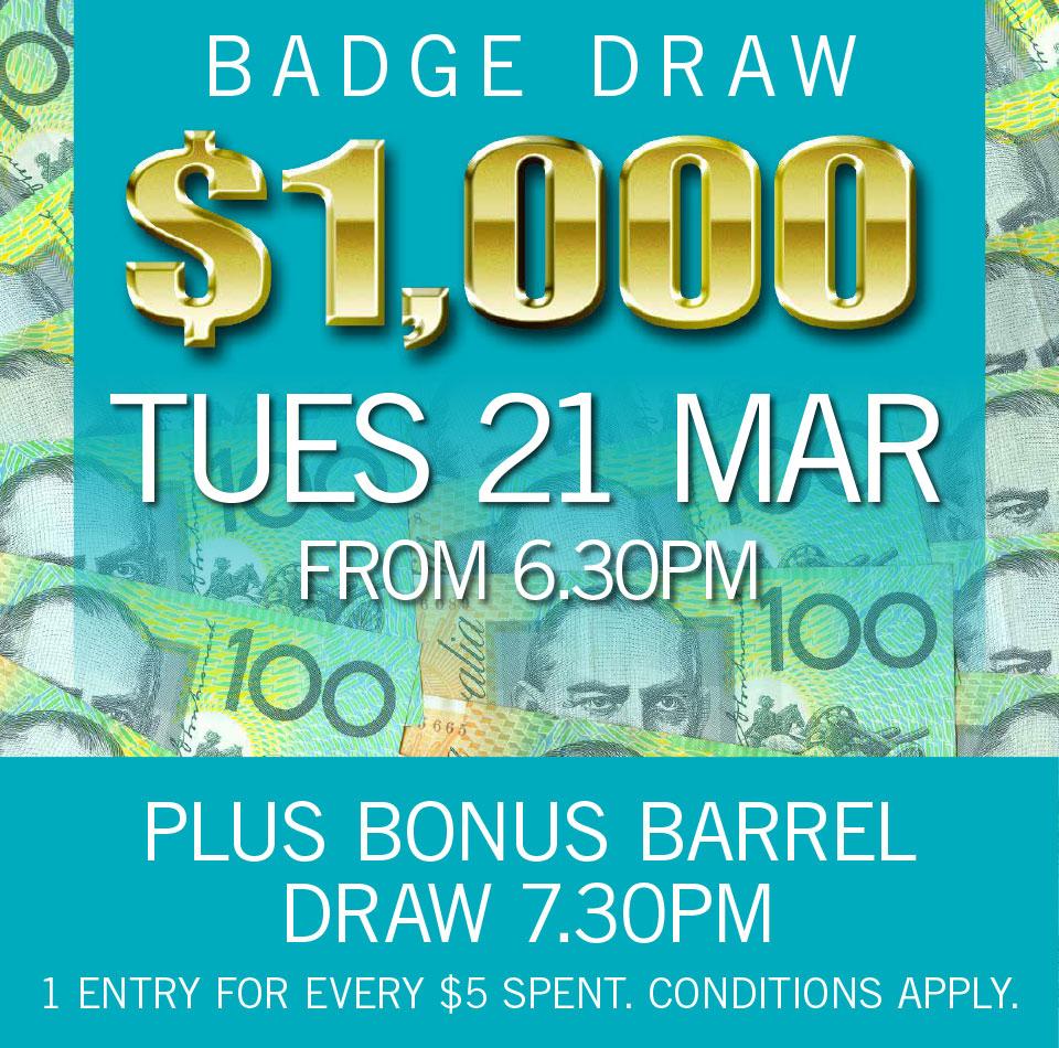 $1000 BADGE DRAW TUE 21 MARCH 2017 + BONUS DRAWS