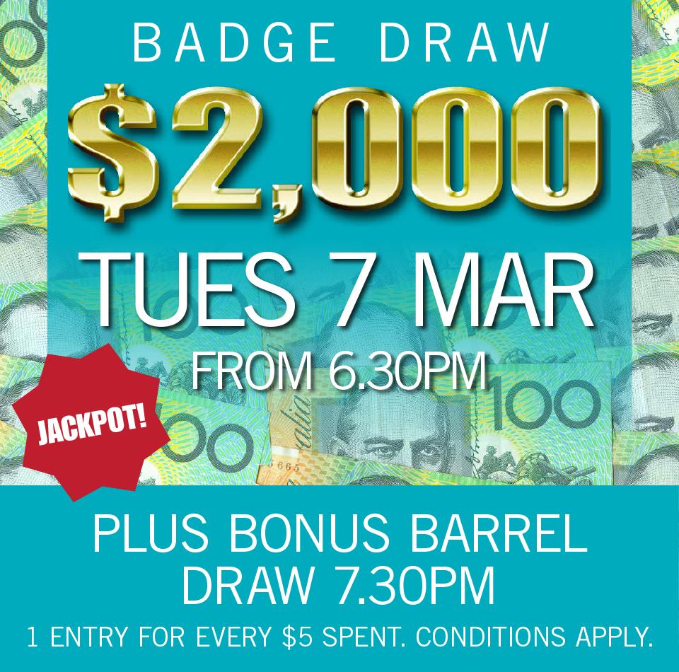$2000 BADGE DRAW TUE 7 MARCH 2017 + BONUS DRAWS