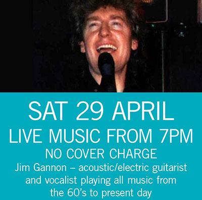 LIVE MUSIC - Jim Gannon Sat 29 April 7pm
