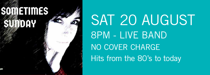 LIVE BAND SAT 20 AUGUST - 8PM. No Cover Charge