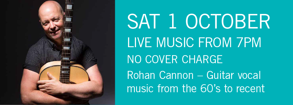 LIVE MUSIC - Rohan Cannon Sat 1 Oct 7pm NO COVER CHARGE