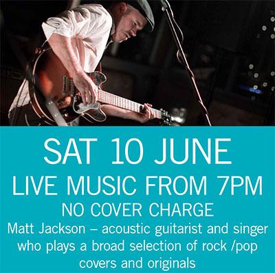 LIVE MUSIC - Matt Jackson Sat 10 June 7pm