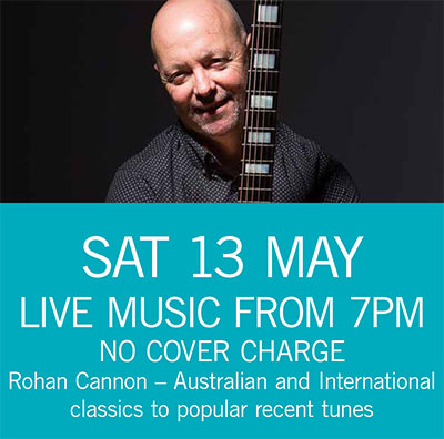 LIVE MUSIC - Rohan Cannon Sat 13 May 7pm