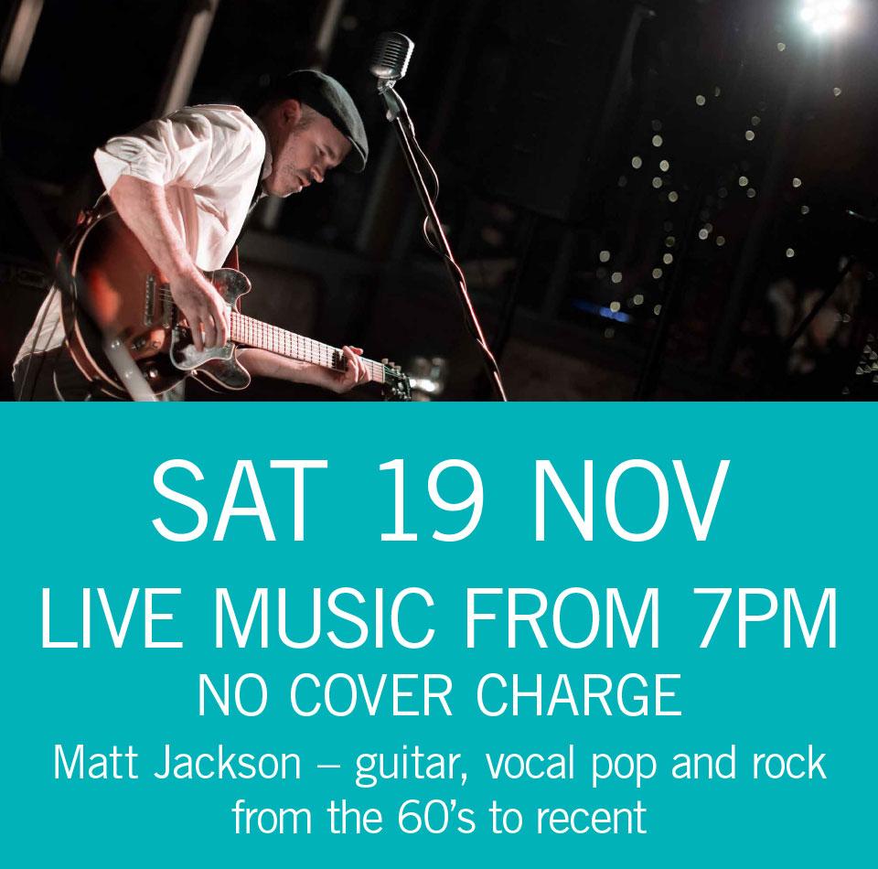 LIVE MUSIC - Matt Jackson Sat 19 Nov 7pm